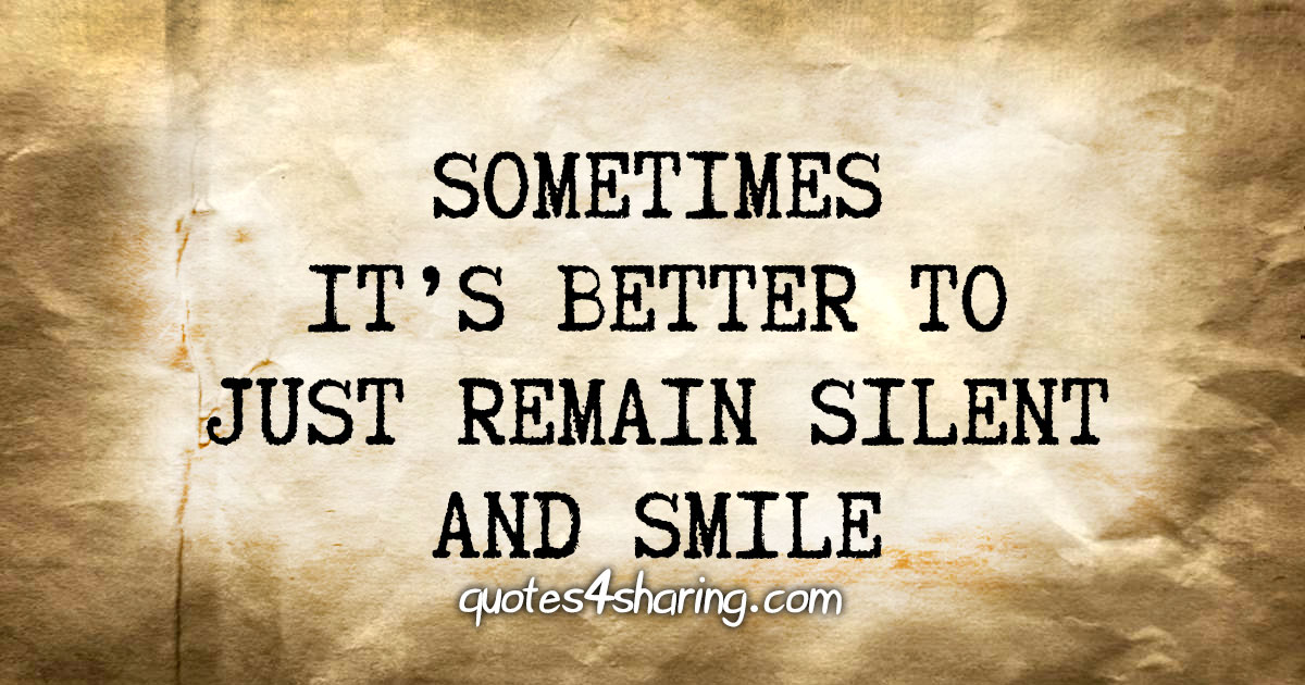 Sometimes it's better to just remail silent and smile